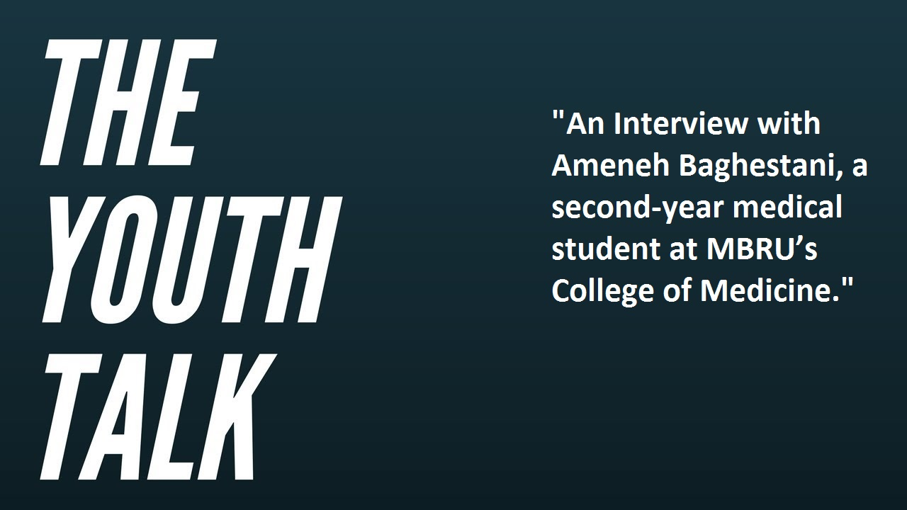 Youth Talk – An Interview with Ameneh Baghestani, a second-year medical student at MBRU's College of Medicine.