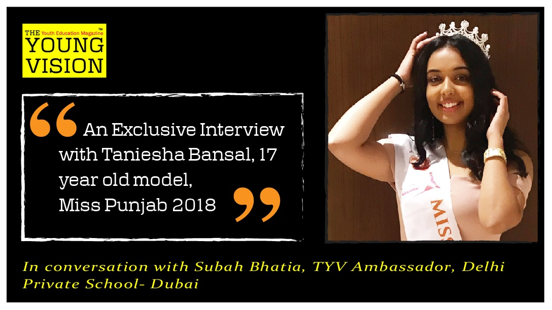 An Exclusive Interview with Taniesha Bansal, 17 year old model, Miss Punjab 2018